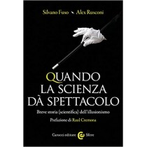 Silvano Fuso, Alex Rusconi  Quando la scienza dà spettacolo  Breve storia (scientifica) dell'illusionismo