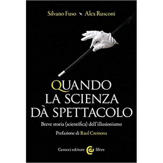 Silvano Fuso, Alex Rusconi  Quando la scienza dà spettacolo  Breve storia (scientifica) dell'illusionismo