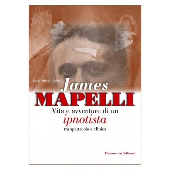 Carlo Alfredo Clerici James Mapelli VITA E AVVENTURE DI UN IPNOTISTA TRA SPETTACOLO E CLINICA