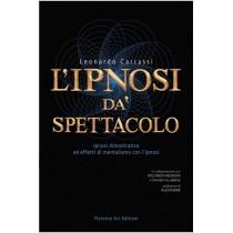 Leonardo Carrassi L'ipnosi dà spettacolo IPNOSI DIMOSTRATIVA ED EFFETTI DI MENTALISMO CON L'IPNOSI  Prefazione di Alexander