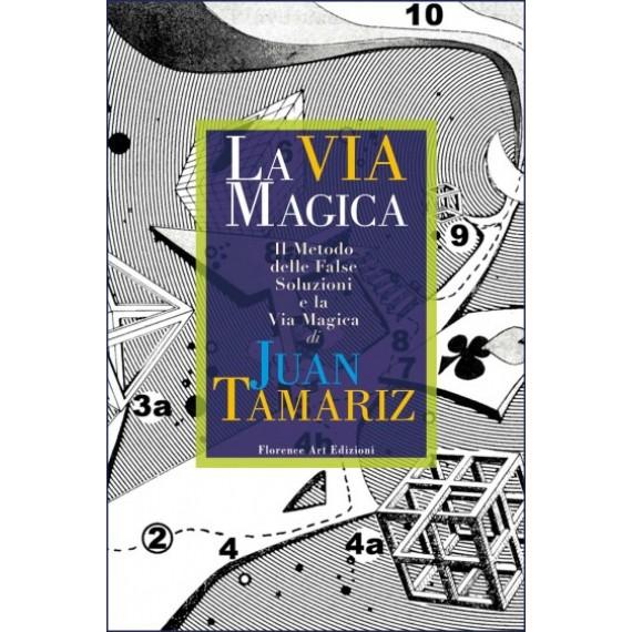 Juan Tamariz La Via Magica (Nuova edizione) Il Metodo delle False Soluzioni e La Via Magica