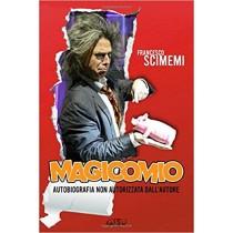 POTETE PRENOTARE LA COPIA AUTOGRAFATA DI Magicomio: Autobiografia non autorizzata dall'autore (Italiano) Copertina flessibile di Francesco Scimemi (Autore)
