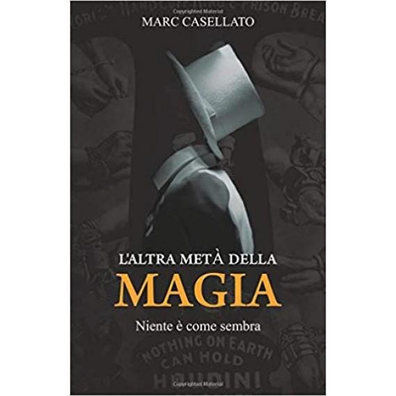 L'ALTRA META' DELLA MAGIA: Niente è come sembra Marc Casellato