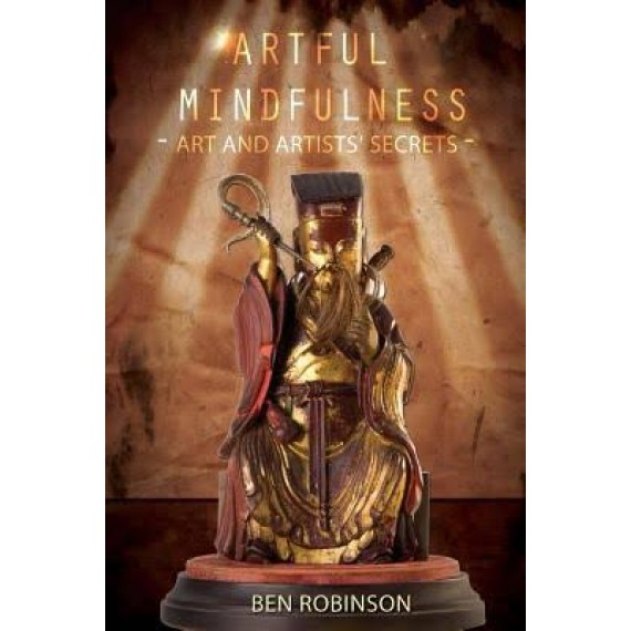 Artful Mindfulness by Ben Robinson